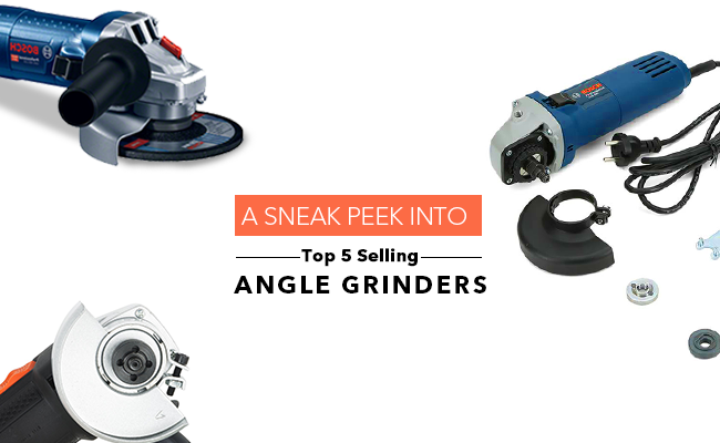 A Sneak Peek into 5 Top Selling Angle Grinders