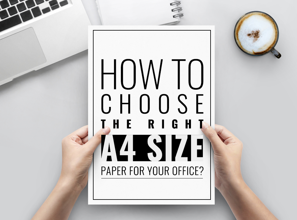 How to choose the right A4 size paper for your office?