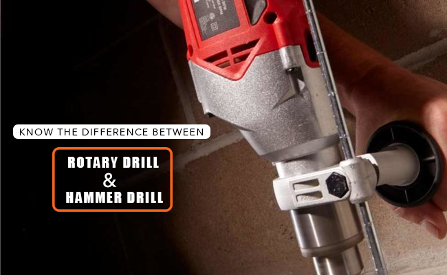 Know the difference between Rotary Drill and Hammer Drill