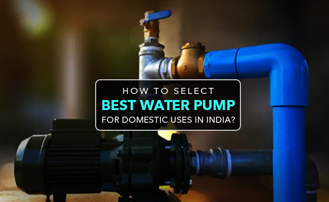 How to Select Best Water Pump For Domestic Uses in India?