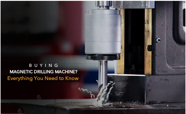 Buying Magnetic Drilling Machine: Everything You Need to Know