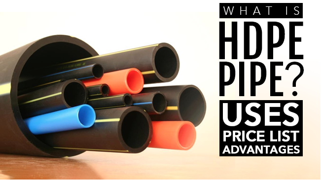 What is HDPE Pipe? Uses, Advantages, Prices and More