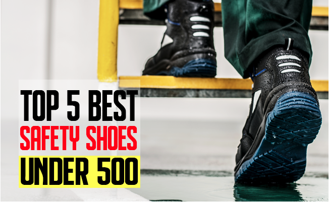 5 Best Safety Shoes Under ₹500 in India