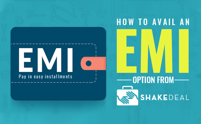 Avail EMI option on ShakeDeal, the easy way