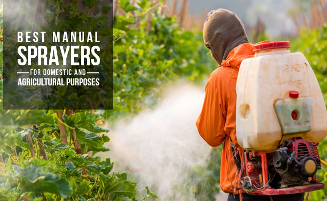 Best Manual Sprayers for Domestic & Agricultural Purposes