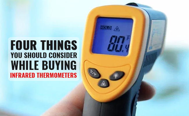 Four Things You Should Consider while Buying Infrared Thermometers