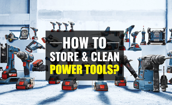 How to store & clean power tools?