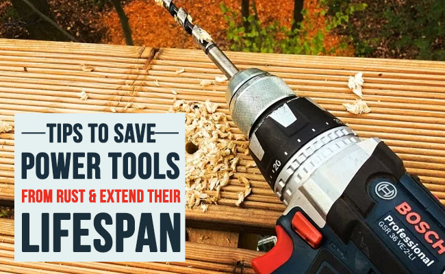 Tips to Save Power Tools from Rusting and Extend their Shelf Life