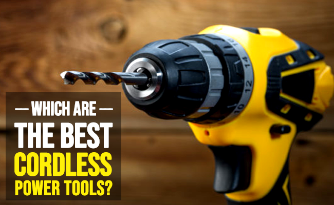 Which are the best cordless power tools?