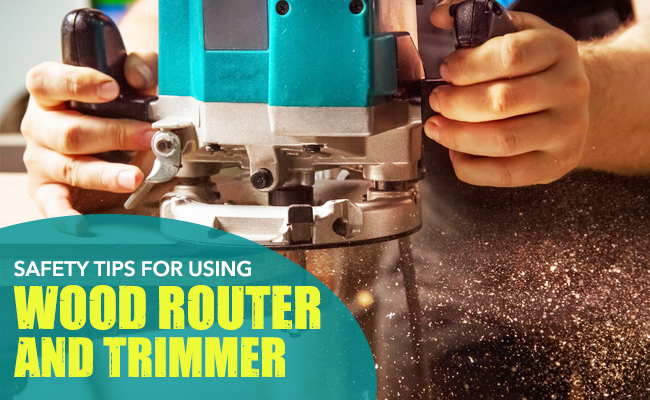 Safety tips for using Wood Router and Trimmer