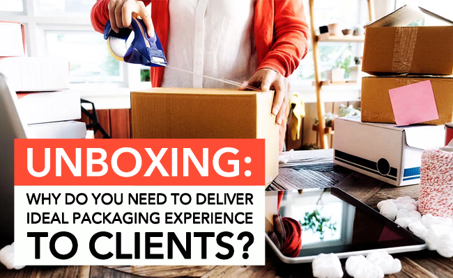 Unboxing: Why do You Need to Deliver an Ideal Packaging Experience to Customers?