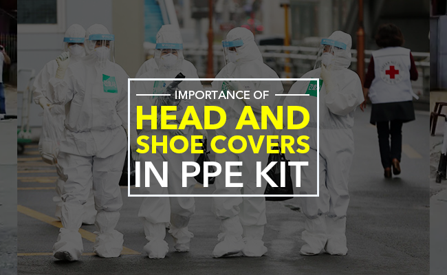 Importance of Head and Shoe cover in PPE kit: