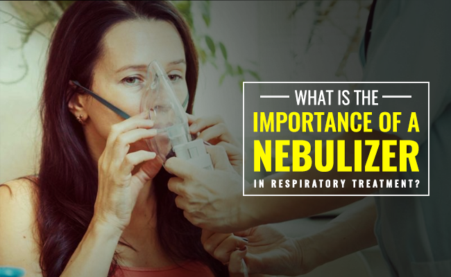 What is the importance of a Nebulizer in respiratory treatment?