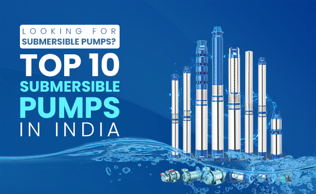 Looking for Submersible Pumps? Top 10 Submersible pumps In India