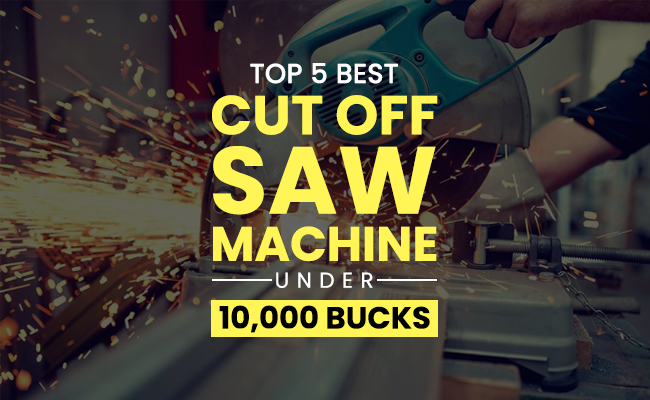 Top 5 Best Cut Off Saw Machines Under 10,000 Rupees